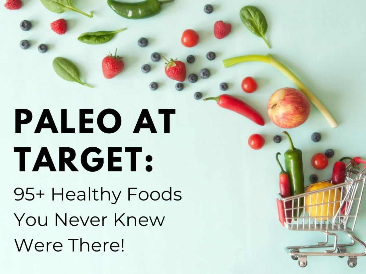 a mini grocery cart is fresh produce flying out of it on a teal background with text paleo at target 95 healthy foods you never knew were there